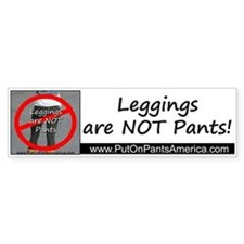Leggings are NOT Pants Bumper Bumper Sticker