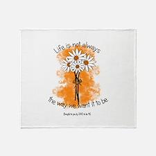 LIFES NOT ALWAYS THE WAY...... Throw Blanket