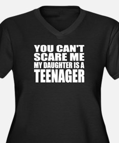 You Can't Scare Me, My Daughter Is A Teenager Wome