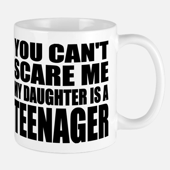 You Can't Scare Me, My Daughter Is A Teenager Mug