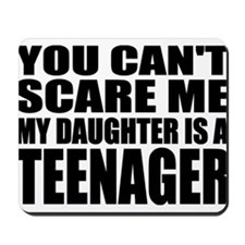You Can't Scare Me, My Daughter Is A Teenager Mous