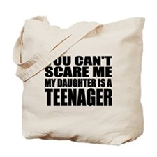 You Can't Scare Me, My Daughter Is A Teenager Tote