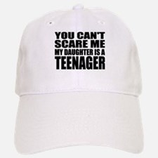 You Can't Scare Me, My Daughter Is A Teenager Baseball Baseball Cap