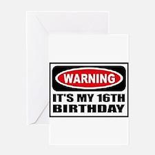 Warning its my 16th birthday Greeting Card