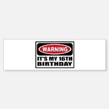 Warning its my 16th birthday Bumper Bumper Sticker