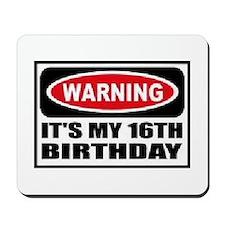 Warning its my 16th birthday Mousepad