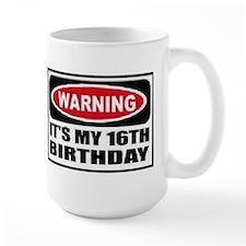 Warning its my 16th birthday Mug
