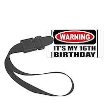 Warning its my 16th birthday Luggage Tag