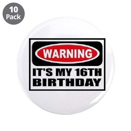 "Warning its my 16th birthday 3.5"" Button (10 pack)"
