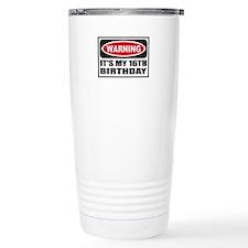 Warning its my 16th birthday Travel Mug