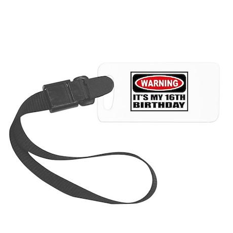 Warning its my 16th birthday Small Luggage Tag