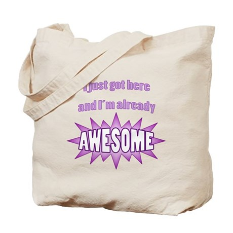I just got here and Im already AWESOME Tote Bag