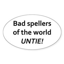 bad spellers of the world untie! Decal