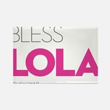 Bless Lola. Then you can eat. Rectangle Magnet