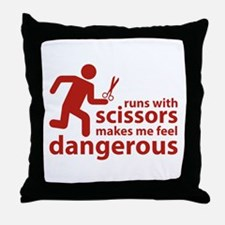 Runs with scissors makes me feel dangerous Throw P