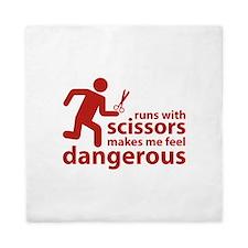 Runs with scissors makes me feel dangerous Queen D