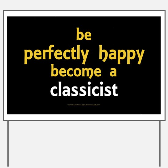 """""""Perfectly Happy Classicist"""" Yard Sign"""