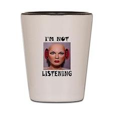 NOT LISTENING Shot Glass