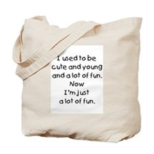 I used to be cute and young and a lot of fun Tote