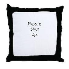 Please Shut Up. Throw Pillow