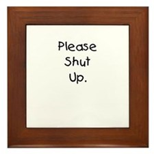 Please Shut Up. Framed Tile