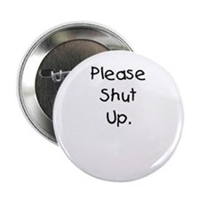 "Please Shut Up. 2.25"" Button"