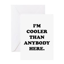 I'm Cooler Than Anybody Here Greeting Card