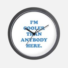 I'm Cooler Than Anybody Here Wall Clock