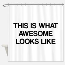This is what Awesome looks like Shower Curtain
