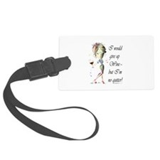 I would give up Wine but Im no quitter! Luggage Tag