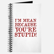 I'm mean because you're stupid! Journal
