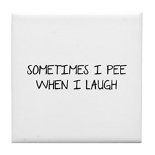 Sometimes I Pee When I Laugh Tile Coaster