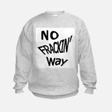 No Frackin Way for light background Sweatshirt