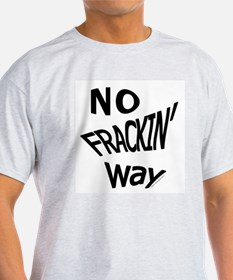 No Frackin Way for light background T-Shirt