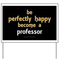 """Perfectly Happy Professor"" Yard Sign"