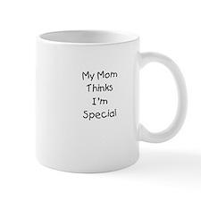 My Mom Thinks I'm Special Mug