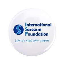 "International Sarcasm Foundation 3.5"" Button"