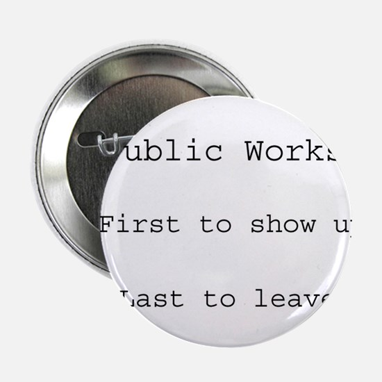 """Public Works - First to show up 2.25"""" Button"""