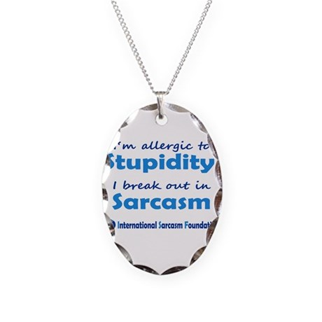 Im allergic to Stupidity, I break out in Sarcasm N