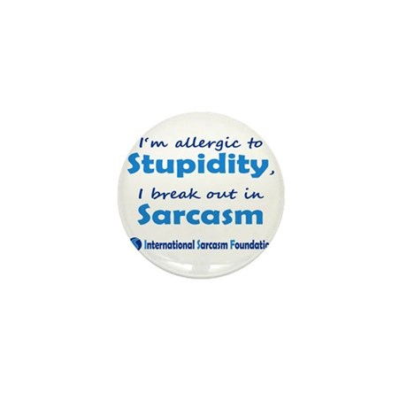Im allergic to Stupidity, I break out in Sarcasm M