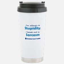 Im allergic to Stupidity, I break out in Sarcasm C