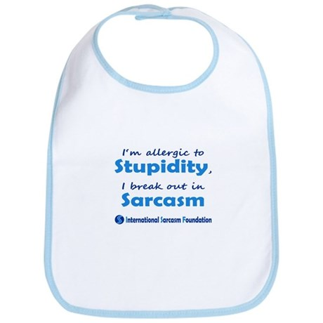 Im allergic to Stupidity, I break out in Sarcasm B