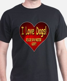 I Love Dogs! Rescue! Spay! Neuter! Adopt! T-Shirt
