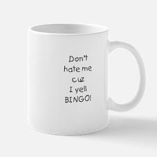 Don't hate me cuz I yell BINGO! Mug