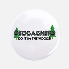 """Geocachers Do It In The Woods 3.5"""" Button"""
