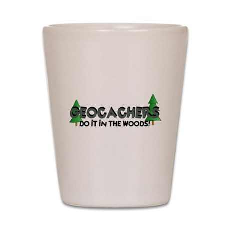 Geocachers Do It In The Woods Shot Glass