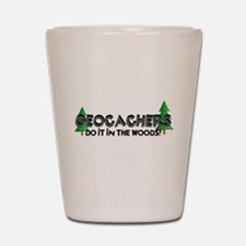 Geocachers Do It In The Woods Shot Glass