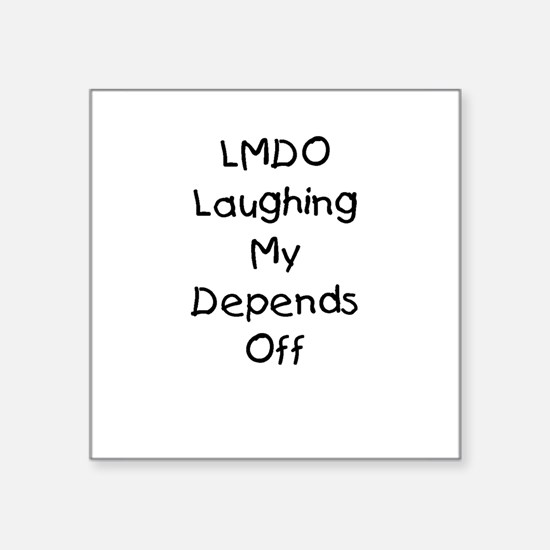 """LMDO Laughing My Depends Off Square Sticker 3"""" x 3"""