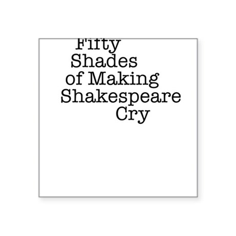 Fifty Shades of Making Shakespeare cry Square Stic
