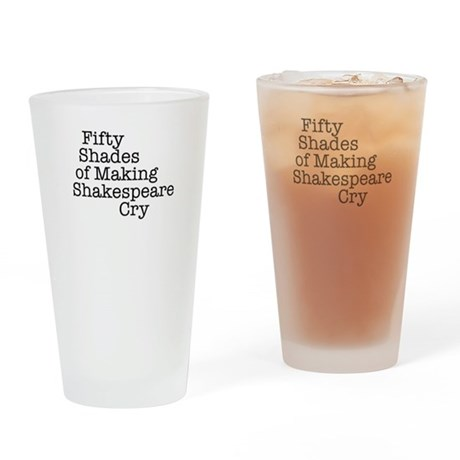 Fifty Shades of Making Shakespeare cry Drinking Gl